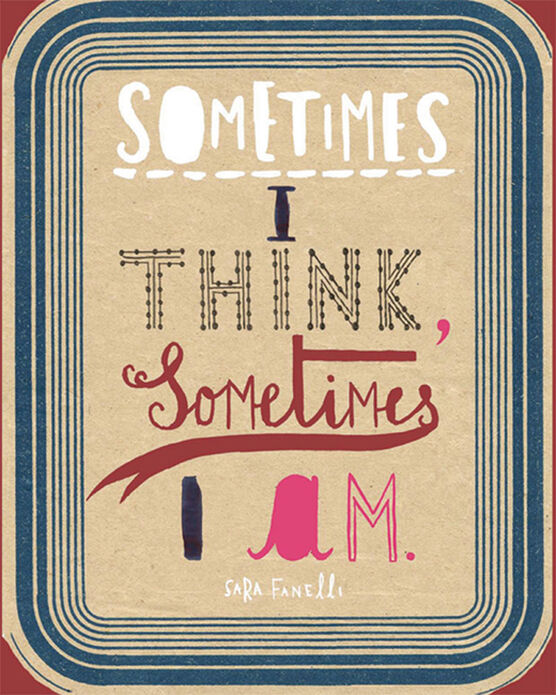 Sometimes I Think Sometimes I Am