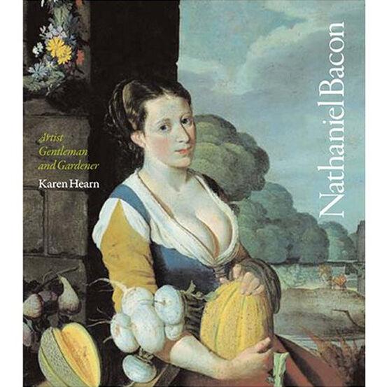 Nathaniel Bacon : Artist, Gentleman and Gardener