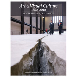 Art & Visual Culture: 1850-2010: Modernity to Globalisation