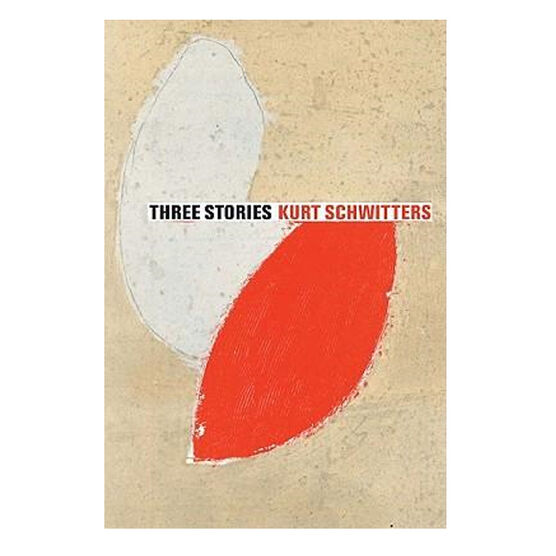 Kurt Schwitters: Three Stories