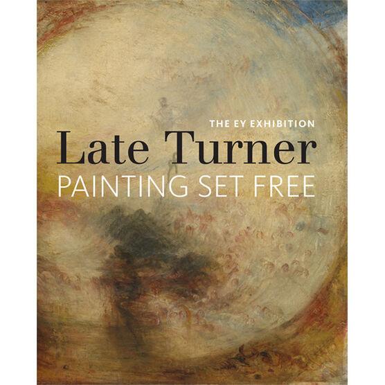 Late Turner: Painting Set Free
