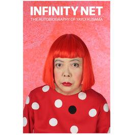 Infinity Net - The Autobiography of Yayoi Kusama (paperback)