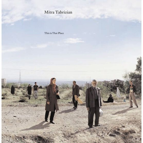 Mitra Tabrizian: This is That Place