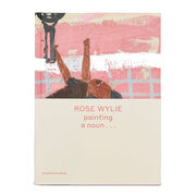 Rose Wylie: Painting a Noun book cover