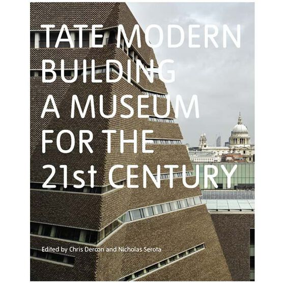 Tate Modern: Building a Museum for the 21st Century (hardback)