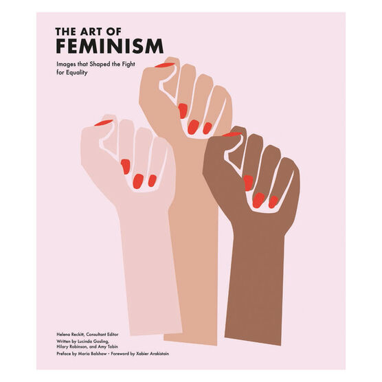 The Art of Feminism: Images that Shaped the Fight for Equality