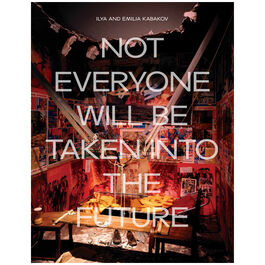 Ilya and Emilia Kabakov: Not Everyone Will Be Taken Into The Future