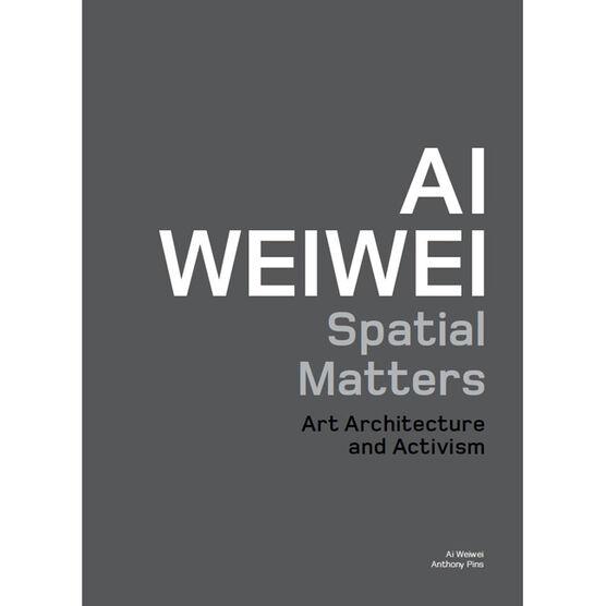 Ai Weiwei : Spatial Matters