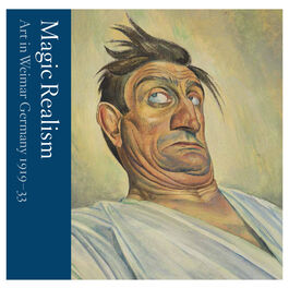 Magic Realism: Art in Weimar Germany 1919-33