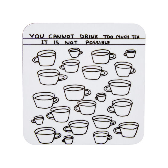 David Shrigley You Cannot Drink Too Much Tea coaster