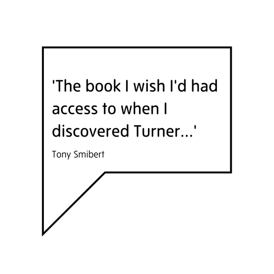 'The book I wish I'd had access to when I discovered Turner' (Tony Smibert)
