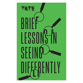 Tate: Brief Lessons in Seeing Differently