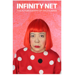 Infinity Net - The Autobiography of Yayoi Kusama (paperback)