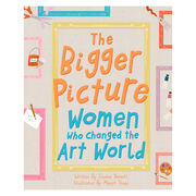 The Bigger Picture: Women Who Changed the Art World