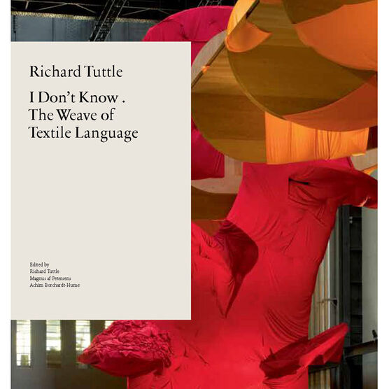 Richard Tuttle: I Don''t Know . The Weave of Textile Language