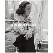 Barbara Hepworth: The Sculptor in the Studio