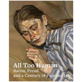 All Too Human: Bacon, Freud and a Century of Painting Life exhibition catalogue